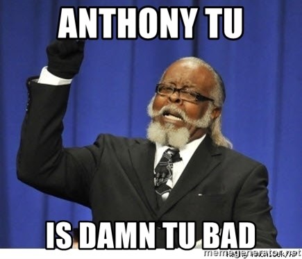 Too high - ANTHONY TU IS DAMN TU BAD