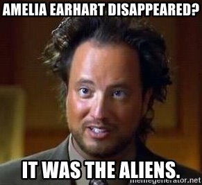 Ancient Aliens - Amelia earhart disappeared? It was the aliens.