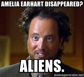 Ancient Aliens - Amelia earhart disappeared? Aliens.