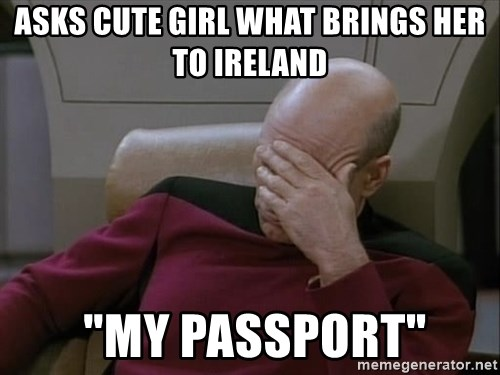 """Picardfacepalm - Asks cute girl what brings her to iReland  """"my Passport"""""""
