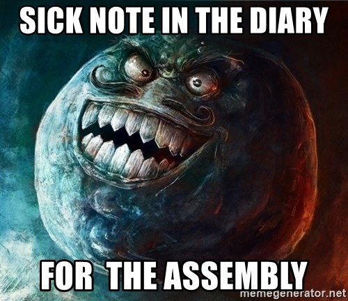 I Lied - Sick note in the diary  For  the assembly