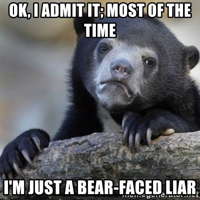 Confession Bear - OK, I admit it; most of the time I'm just a bear-faced liar