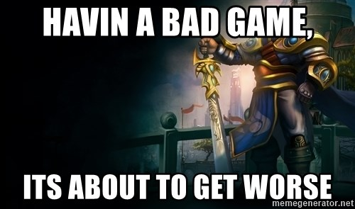 Garen - Havin a bad game, its about to get WOrse