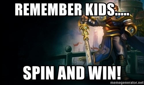 Garen - Remember kids..... SPIN AND WIN!