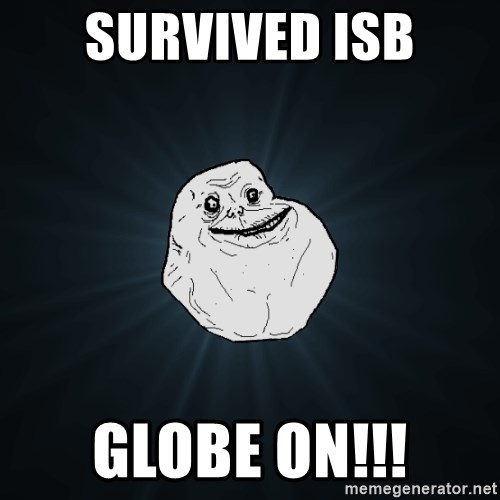 Forever Alone - SURVIVED isb GLOBE ON!!!