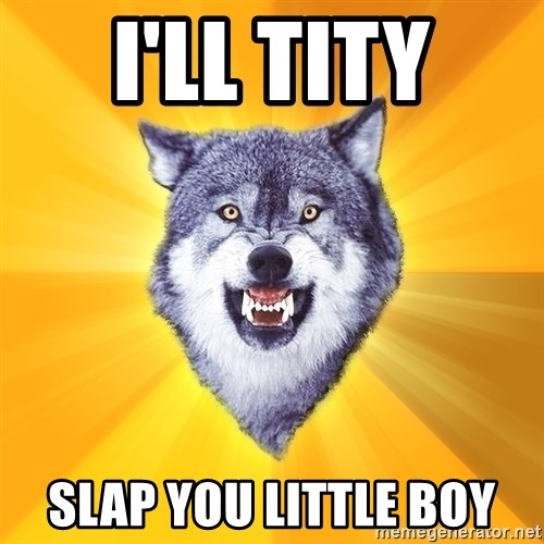 Courage Wolf - i'll tity slap you little boy