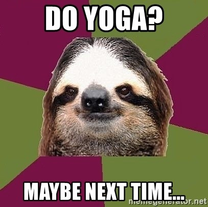 Just-Lazy-Sloth - do yoga? maybe next time...