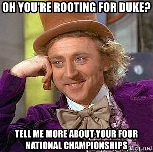 Willy Wonka - oh you're rooting for duke? tell me more about your four national championships