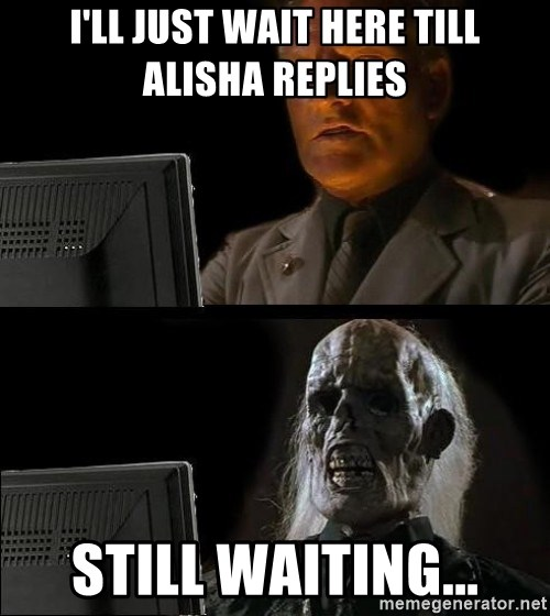 Waiting For - i'll just wait here till Alisha replies still waiting...