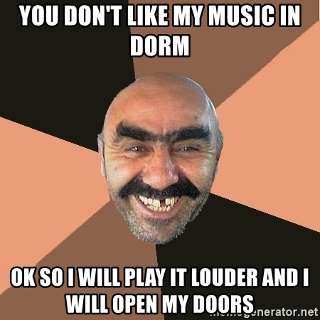 Provincial Man - You don't like my music in dorm ok so i will play it louder and i will open my doors