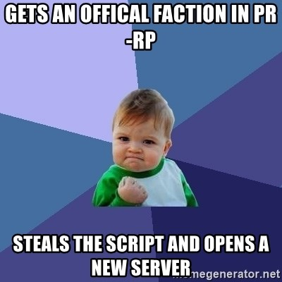 Success Kid - Gets an offical faction in PR-rp steals the script and opens a new server