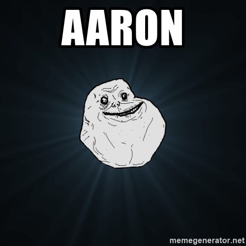 Forever Alone - aaron