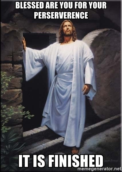 Hell Yeah Jesus - Blessed are you for your perserverence it is finished