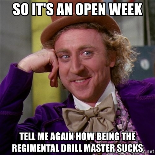 Willy Wonka - So it's an open week Tell me again How being the regimental drill master sucks