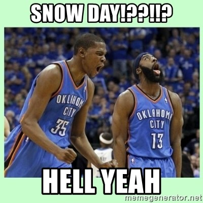 durant harden - Snow day!??!!? Hell yeaH