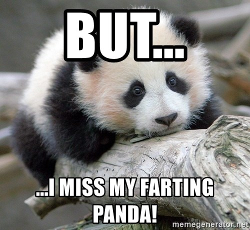 sad panda - But... ...i miss my farting panda!