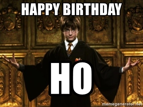 Harry Potter Come At Me Bro - HAPPY BIRTHDAY HO
