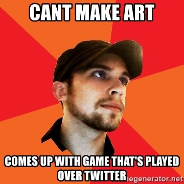 Optimistic Indie Developer - CANT MAKE ART COMES UP WITH GAME THAT'S PLAYED OVER TWITTER