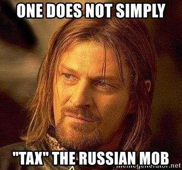"""Boromir - one does not simply """"tax"""" the russian mob"""