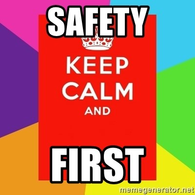 Keep calm and - SAFETY FIRST
