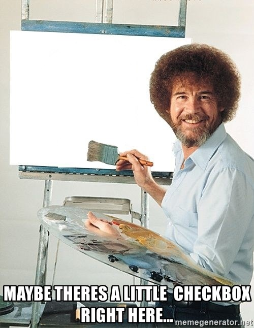 Bob Ross -  MAYBE THERES A LITTLE  CHECKBOX RIGHT HERE...
