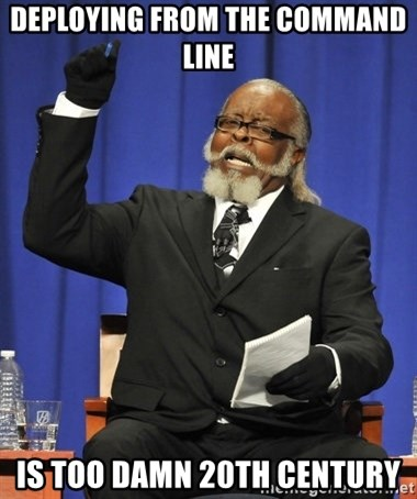 Rent Is Too Damn High - deploying from the command line is TOO DAMN 20th century