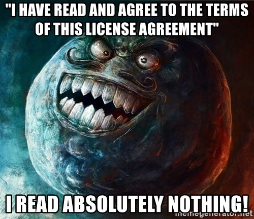"I Lied - ""I have read and agree to the terms of this license agreement"" I read absolutely NOTHING!"