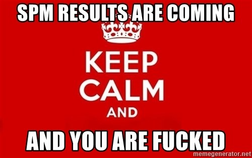 Keep Calm 3 - SPM RESULTS ARE COMING AND YOU ARE FUCKED