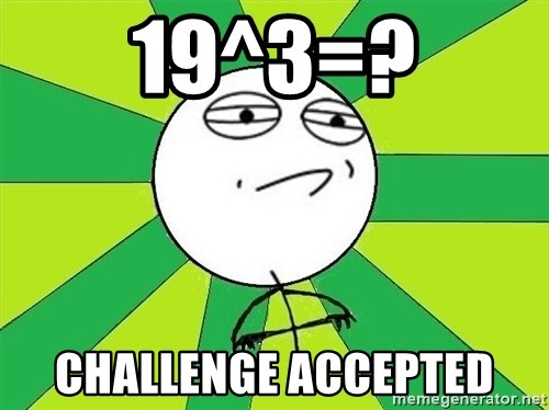 Challenge Accepted 2 - 19^3=? CHALLENGE ACCEPTED