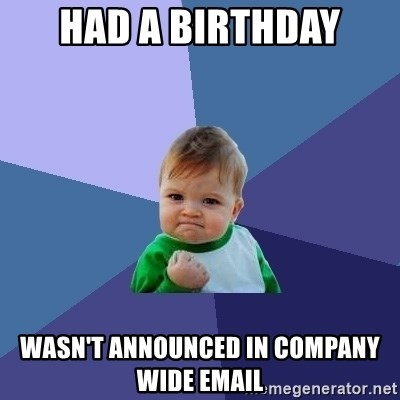 Success Kid - had a birthday wasn't announced in company wide email
