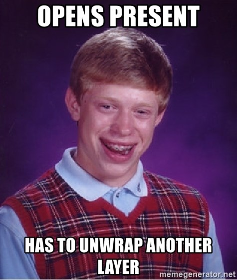 Bad Luck Brian - opens present has to unwrap another layer