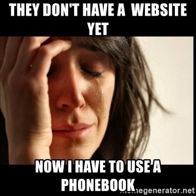 First World Problems - they don't have a  website yet now i have to use a phonebook