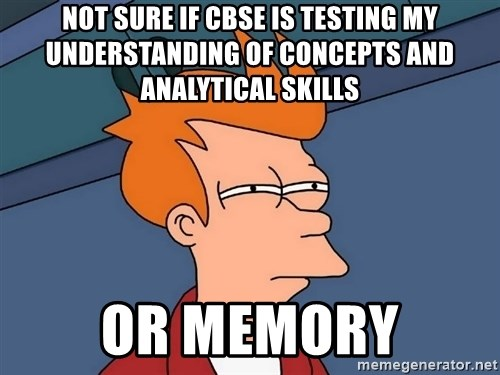 Futurama Fry - NOt sure if cbse is testing my understanding of concepts and analytical skills or memory