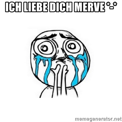 Crying face - ICH LIEBE DICH MERVE *-*