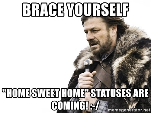 "Winter is Coming - BRACE YOURSELF ""HOME SWEET HOME"" STATUSES ARE COMING! :-/"