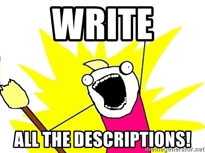 X ALL THE THINGS - Write all the descriptions!