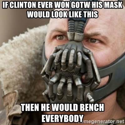 Bane - if clinton ever won gotw his mask would look like this then he would bench everybody