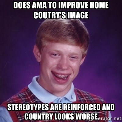 Bad Luck Brian - Does AMA to Improve Home coutrY's image Stereotypes are reinforceD and country looks worse