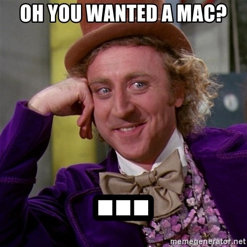 Willy Wonka - OH YOU WANTED A MAC? ...