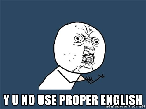 Y U No -  Y U NO USE PROPER ENGLISH