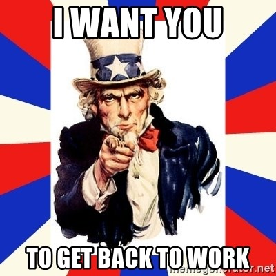 uncle sam i want you - I want you to get back to work