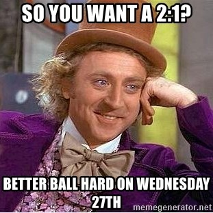 Willy Wonka - so you want a 2:1? Better ball hard on Wednesday 27th