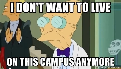 dr farnsworth - I don't want to live on this campus anymore