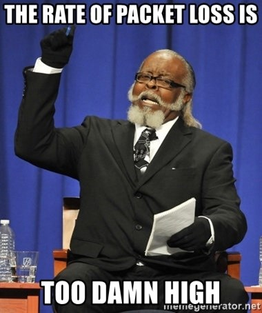 Rent Is Too Damn High - The rate of packet loss is too damn high