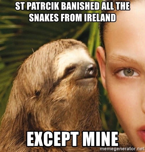 The Rape Sloth - St patrcik banished all the snakes from ireland except mine