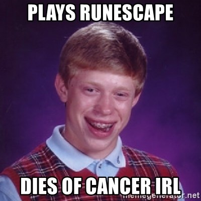 Bad Luck Brian - Plays runescape dies of cancer irl