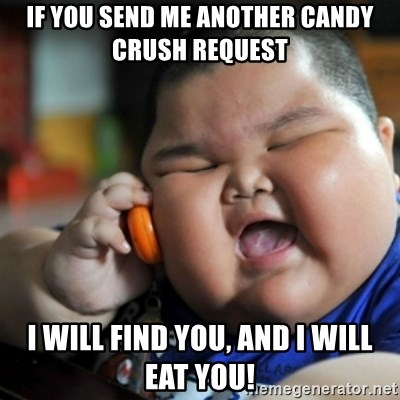 fat chinese kid - If you send me another candy crush request I will find you, and i will eat you!