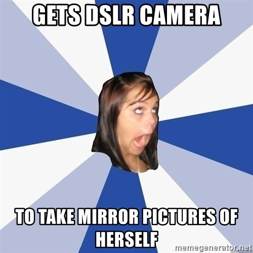 Annoying Facebook Girl - Gets DSLR Camera To Take Mirror Pictures of Herself