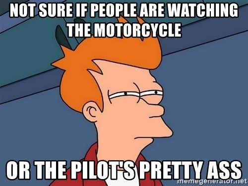 Futurama Fry - not sure if people are watching the motorcycle or the pilot's pretty ass