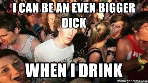 -Sudden Clarity Clarence - i can be an even bigger dick when i drink